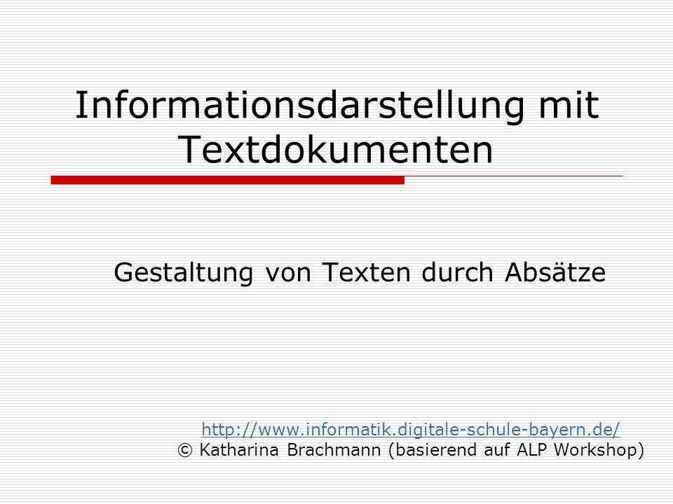 Informationsdarstellung mit Textdokumenten Gestaltung von Texten durch Absätze http://www.informatik.digitale-schule-bayern.de/ © Katharina Brachmann