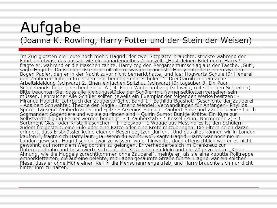 Aufgabe (Joanna K. Rowling, Harry Potter und der Stein der Weisen) Im Zug glotzten die Leute noch mehr. Hagrid, der zwei Sitzplätze brauchte, strickte