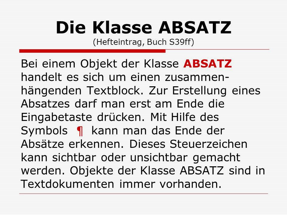 Die Klasse ABSATZ (Hefteintrag, Buch S39ff) Bei einem Objekt der Klasse ABSATZ handelt es sich um einen zusammen- hängenden Textblock. Zur Erstellung