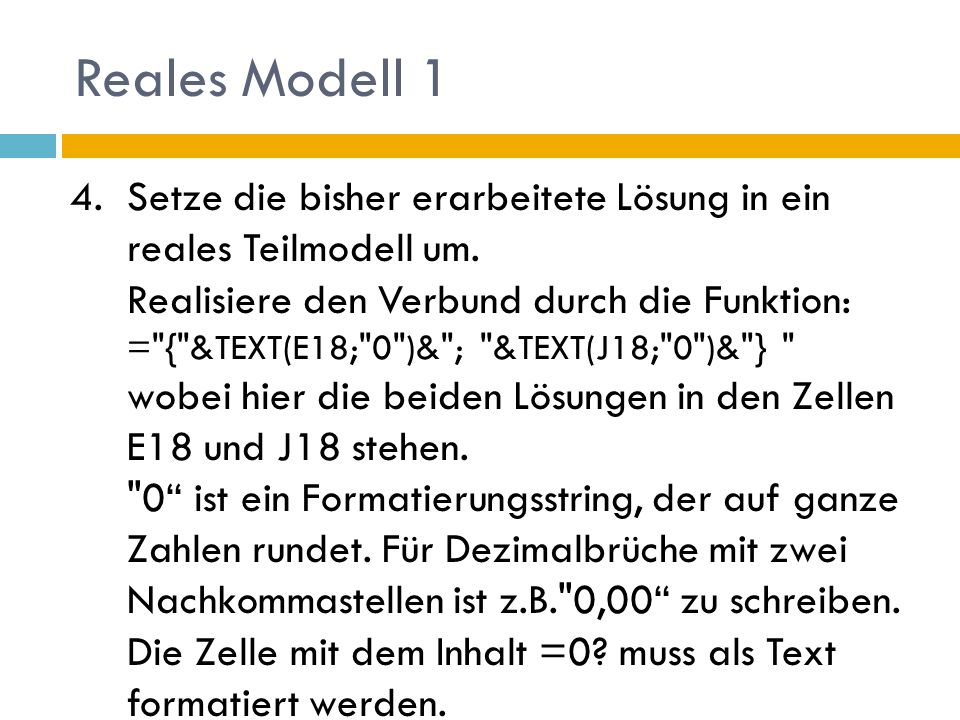 Reales Modell 1 4.Setze die bisher erarbeitete Lösung in ein reales Teilmodell um. Realisiere den Verbund durch die Funktion: =