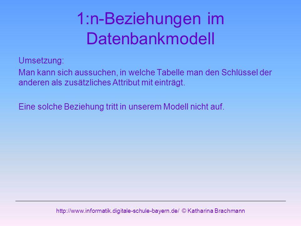 http://www.informatik.digitale-schule-bayern.de/ © Katharina Brachmann Umsetzung: Man kann sich aussuchen, in welche Tabelle man den Schlüssel der and