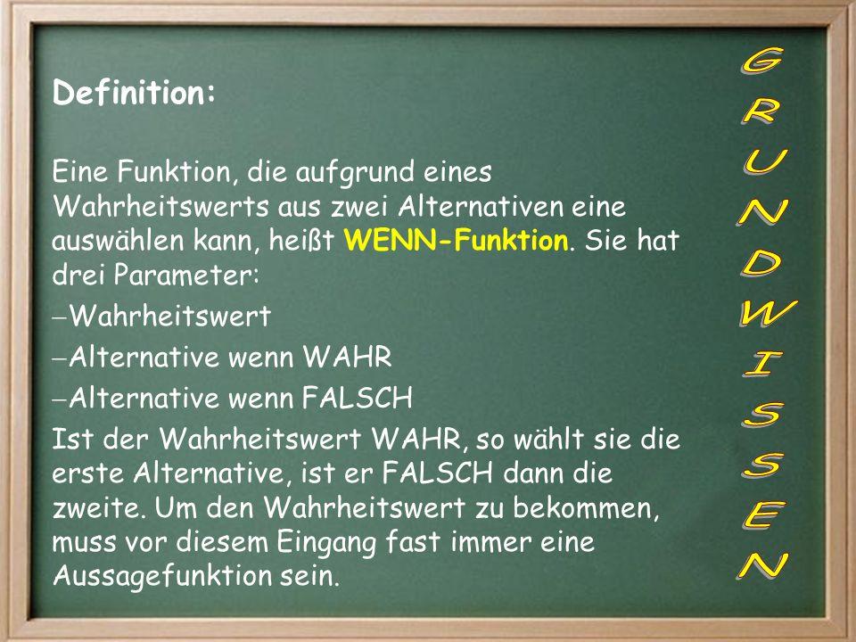 Definition: Eine Funktion, die aufgrund eines Wahrheitswerts aus zwei Alternativen eine auswählen kann, heißt WENN-Funktion. Sie hat drei Parameter: W