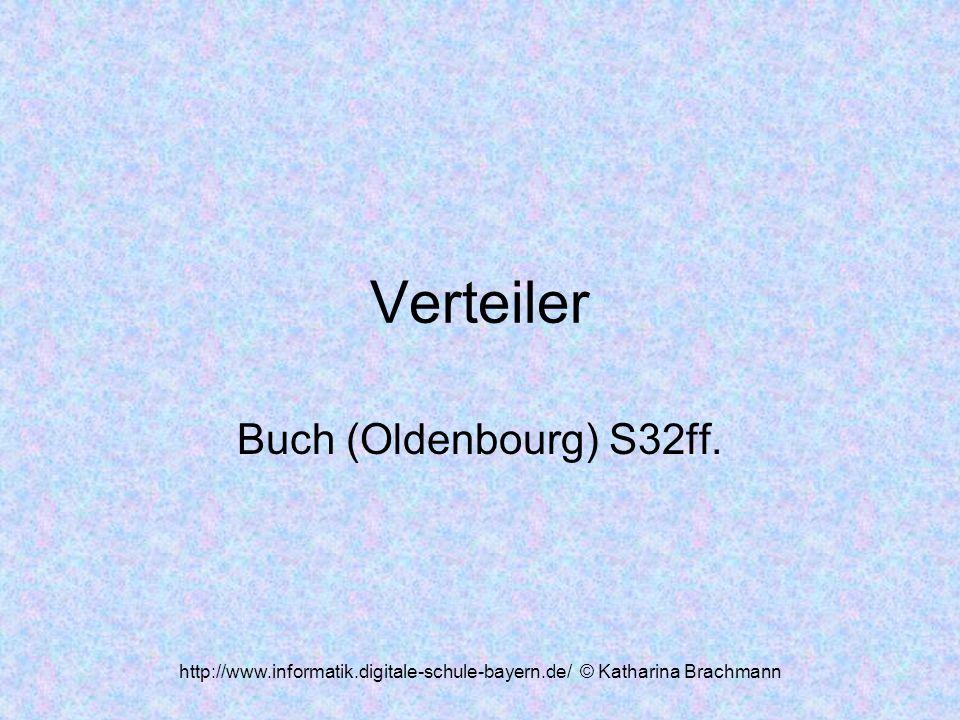 http://www.informatik.digitale-schule-bayern.de/ © Katharina Brachmann Verteiler Buch (Oldenbourg) S32ff.