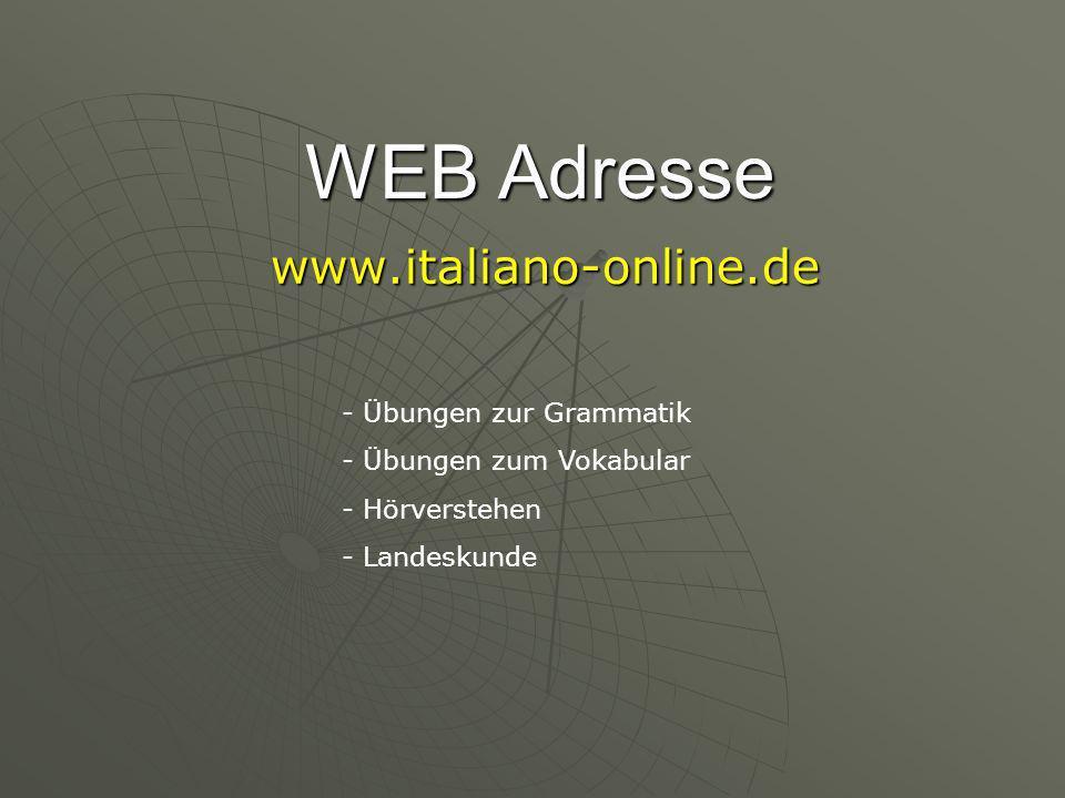 WEB Adresse www.italiano-online.de - Übungen zur Grammatik - Übungen zum Vokabular - Hörverstehen - Landeskunde