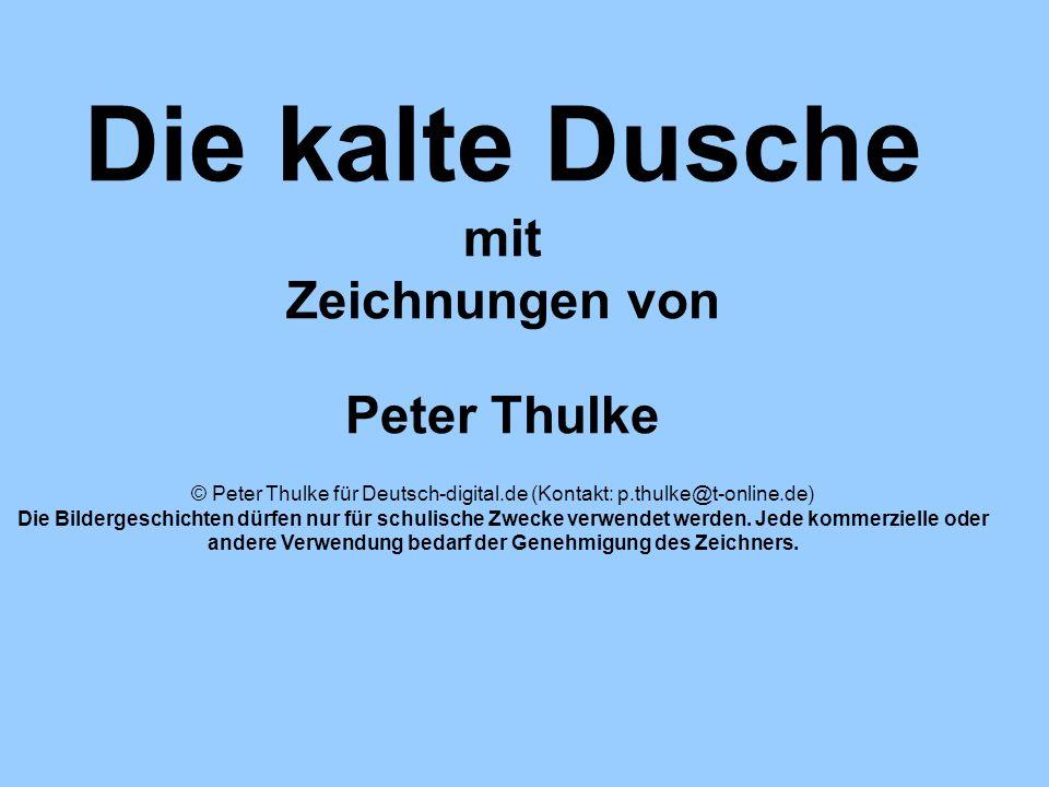 Die kalte Dusche mit Zeichnungen von Peter Thulke © Peter Thulke für Deutsch-digital.de (Kontakt: p.thulke@t-online.de) Die Bildergeschichten dürfen n