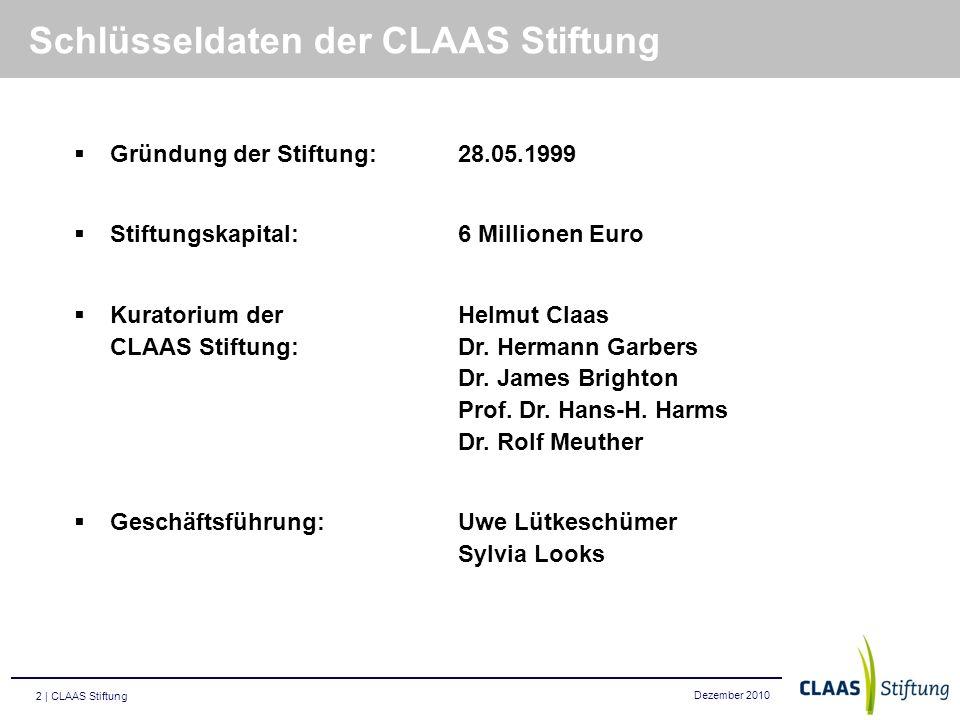 Dezember 2010 2 | CLAAS Stiftung Schlüsseldaten der CLAAS Stiftung Gründung der Stiftung:28.05.1999 Stiftungskapital: 6 Millionen Euro Kuratorium derH