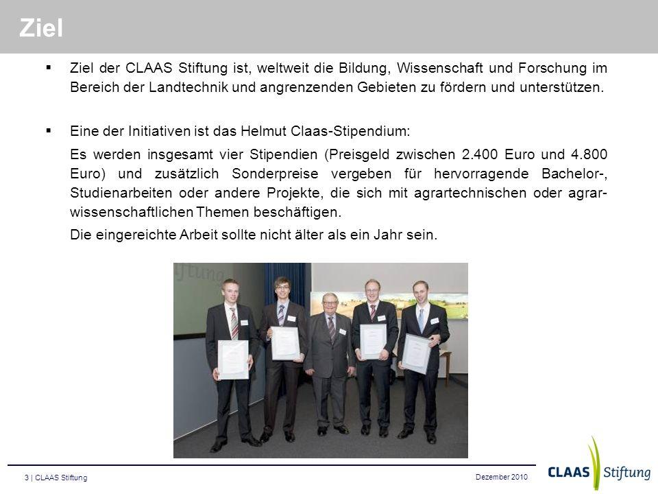 Dezember 2010 3 | CLAAS Stiftung Ziel der CLAAS Stiftung ist, weltweit die Bildung, Wissenschaft und Forschung im Bereich der Landtechnik und angrenze