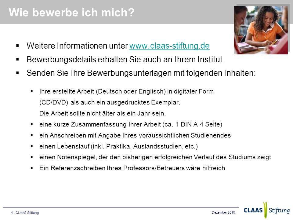 Dezember 2010 5 | CLAAS Stiftung Wichtige Termine Beginn der Ausschreibung Januar 2011 Bewerbungsfrist läuft ab – 10.