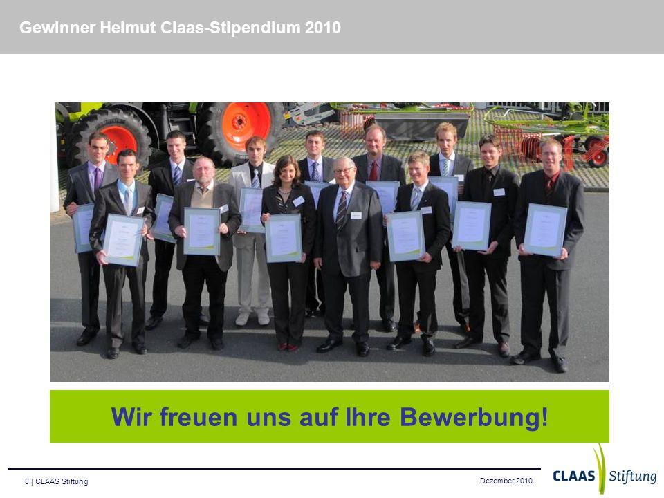 Dezember 2010 8 | CLAAS Stiftung Wir freuen uns auf Ihre Bewerbung! Gewinner Helmut Claas-Stipendium 2010