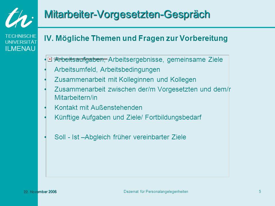 TECHNISCHE UNIVERSITÄT ILMENAU Dezernat für Personalangelegenheiten522. November 2006 Mitarbeiter-Vorgesetzten-Gespräch IV. Mögliche Themen und Fragen