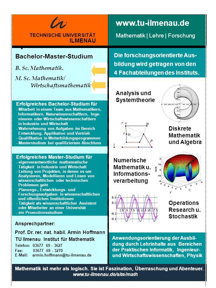 Ansprechpartner: Prof. Dr. rer. nat. habil. Armin Hoffmann TU Ilmenau Institut für Mathematik Telefon: 03677 69 - 3627 Fax: 03677 69 - 3270 E-Mail: ar