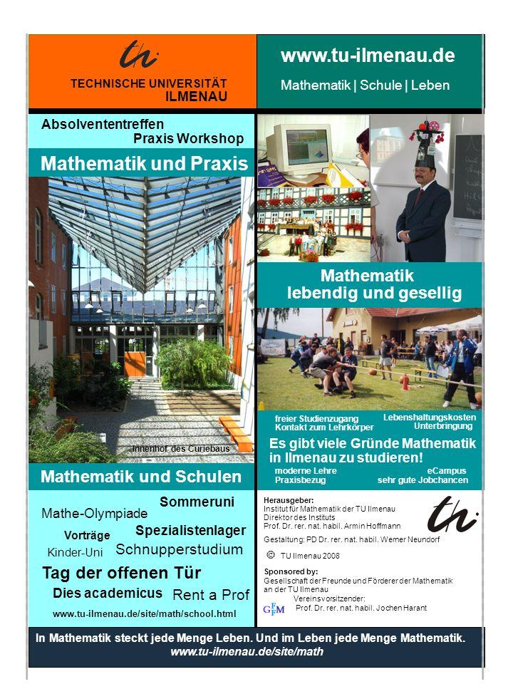 Mathematik und Praxis Mathematik lebendig und gesellig Herausgeber: Institut für Mathematik der TU Ilmenau Direktor des Instituts Prof.