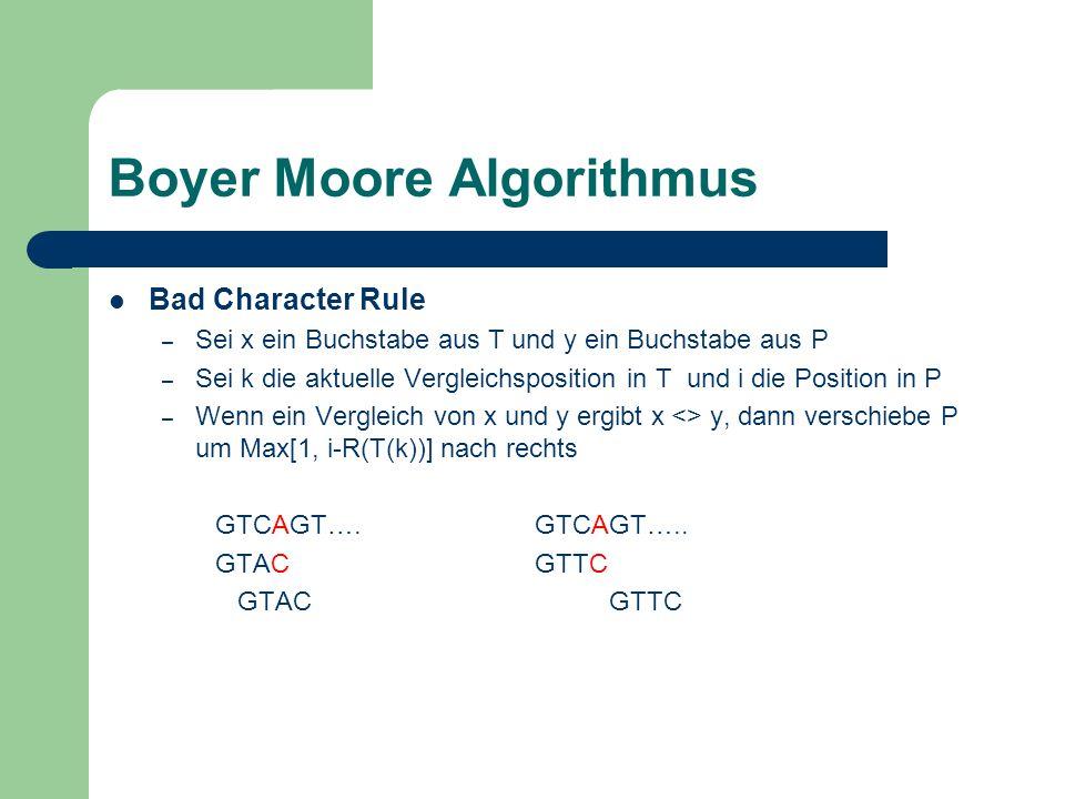Boyer Moore Algorithmus Bad Character Rule – Sei x ein Buchstabe aus T und y ein Buchstabe aus P – Sei k die aktuelle Vergleichsposition in T und i di