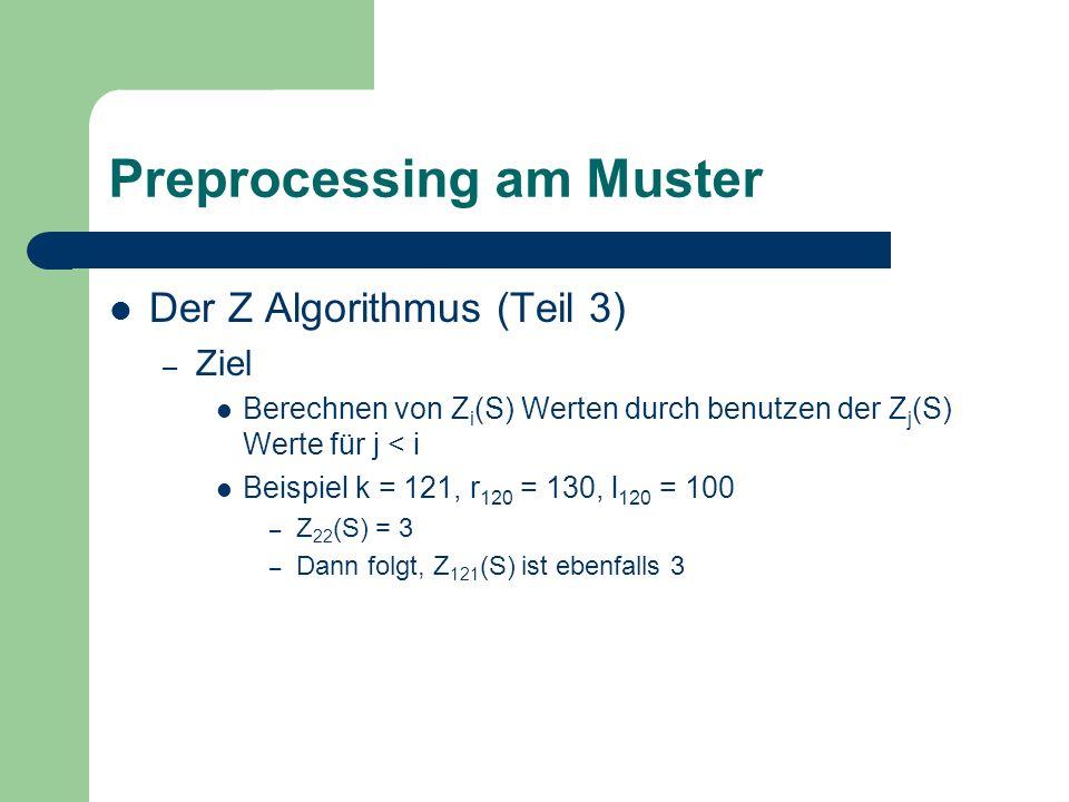 Preprocessing am Muster Der Z Algorithmus (Teil 3) – Ziel Berechnen von Z i (S) Werten durch benutzen der Z j (S) Werte für j < i Beispiel k = 121, r