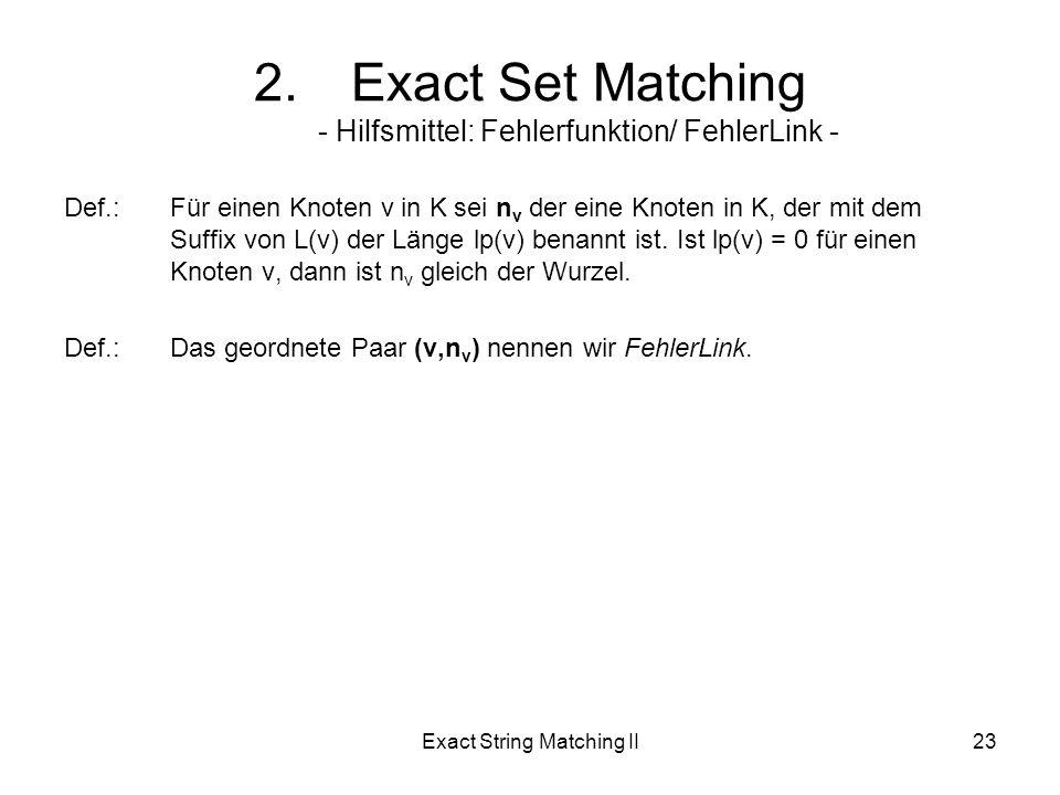 Exact String Matching II23 Def.:Für einen Knoten v in K sei n v der eine Knoten in K, der mit dem Suffix von L(v) der Länge lp(v) benannt ist.