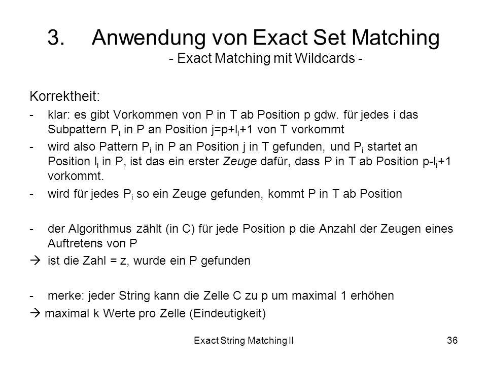 Exact String Matching II36 Korrektheit: -klar: es gibt Vorkommen von P in T ab Position p gdw.