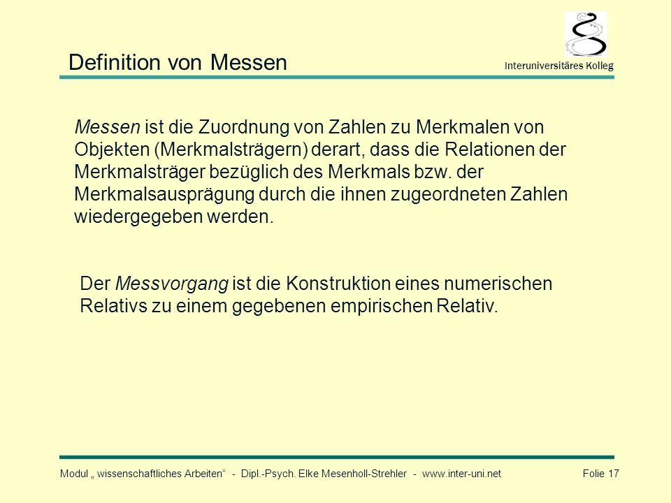 Modul wissenschaftliches Arbeiten - Dipl.-Psych. Elke Mesenholl-Strehler - www.inter-uni.net Folie 17 Interuniversitäres Kolleg Messen ist die Zuordnu