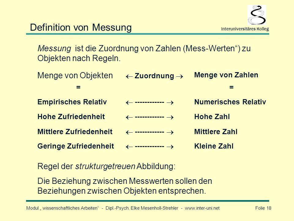 Modul wissenschaftliches Arbeiten - Dipl.-Psych. Elke Mesenholl-Strehler - www.inter-uni.net Folie 18 Interuniversitäres Kolleg Messung ist die Zuordn