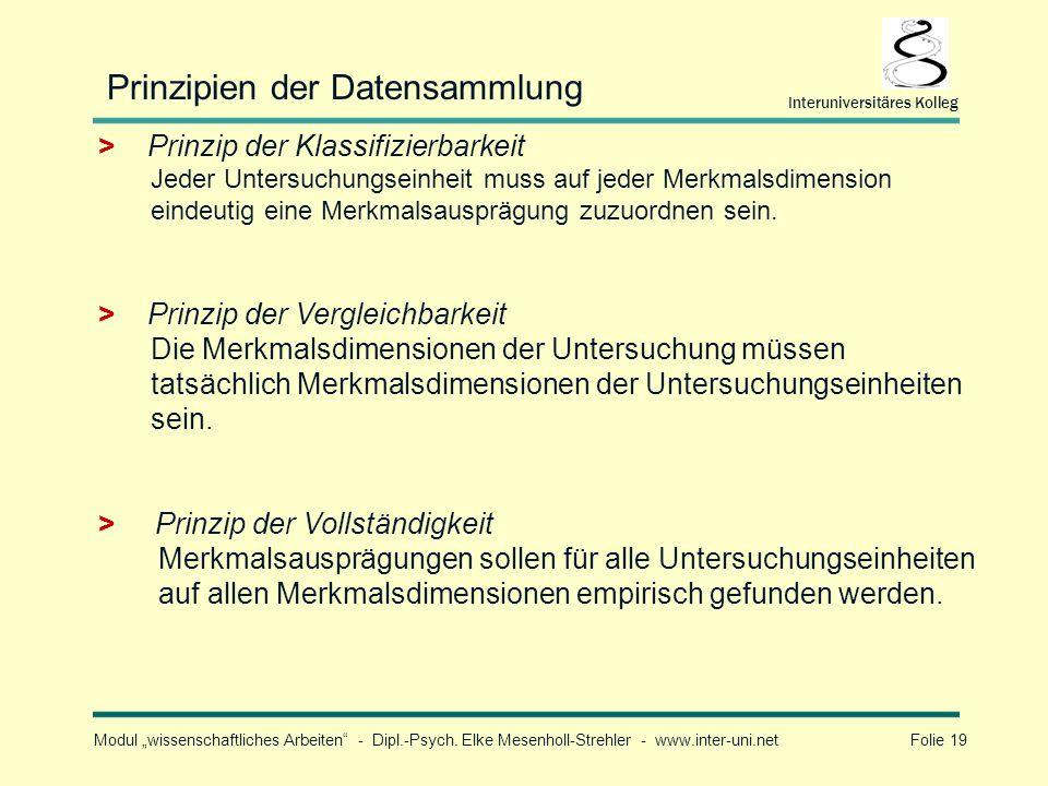 Modul wissenschaftliches Arbeiten - Dipl.-Psych. Elke Mesenholl-Strehler - www.inter-uni.net Folie 19 Interuniversitäres Kolleg Prinzipien der Datensa