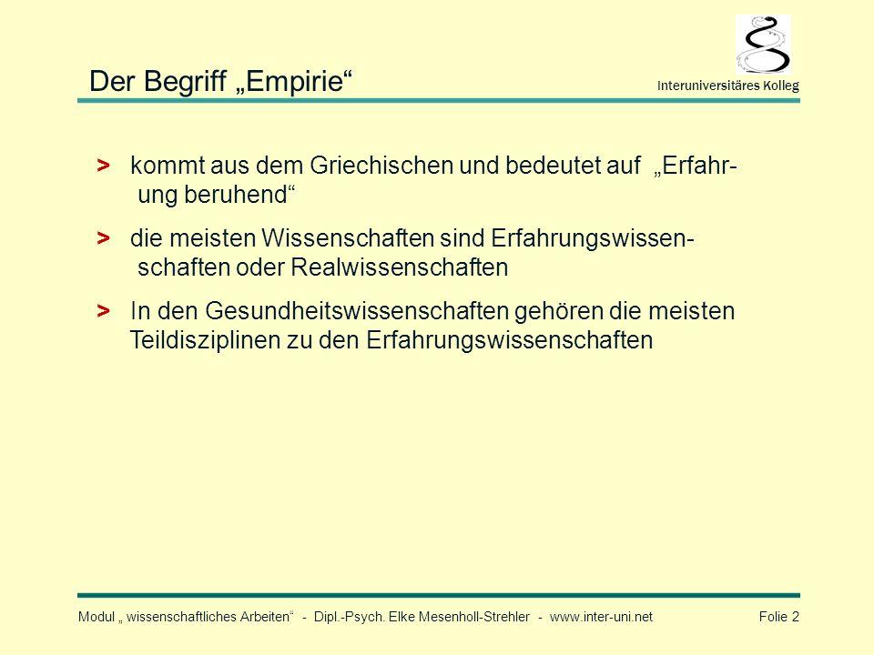Modul wissenschaftliches Arbeiten - Dipl.-Psych. Elke Mesenholl-Strehler - www.inter-uni.net Folie 2 Interuniversitäres Kolleg > kommt aus dem Griechi
