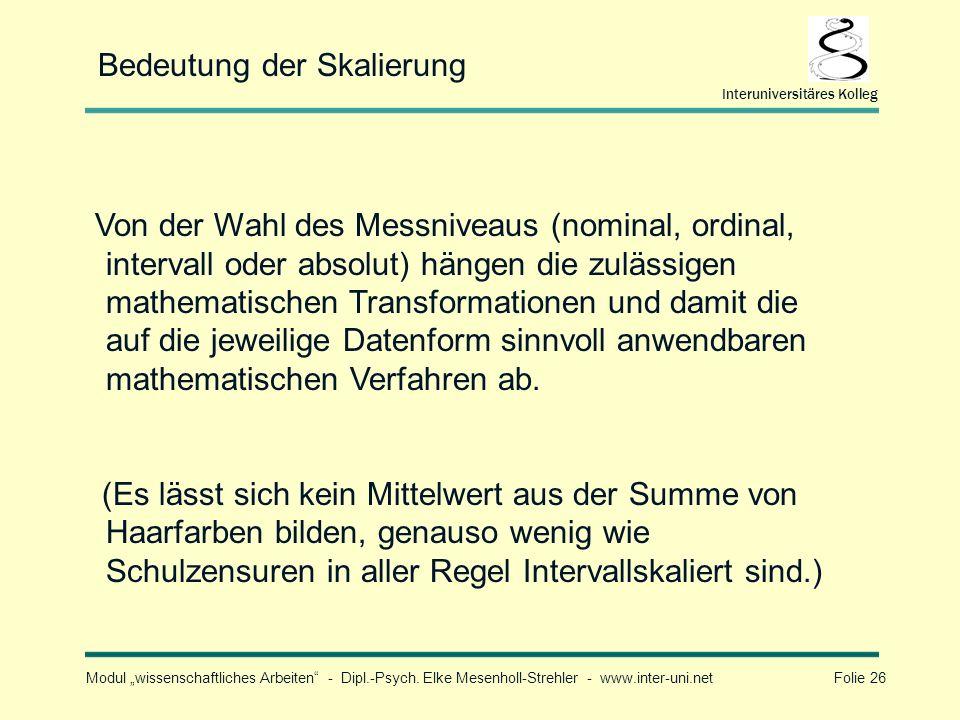 Modul wissenschaftliches Arbeiten - Dipl.-Psych. Elke Mesenholl-Strehler - www.inter-uni.net Folie 26 Interuniversitäres Kolleg Bedeutung der Skalieru