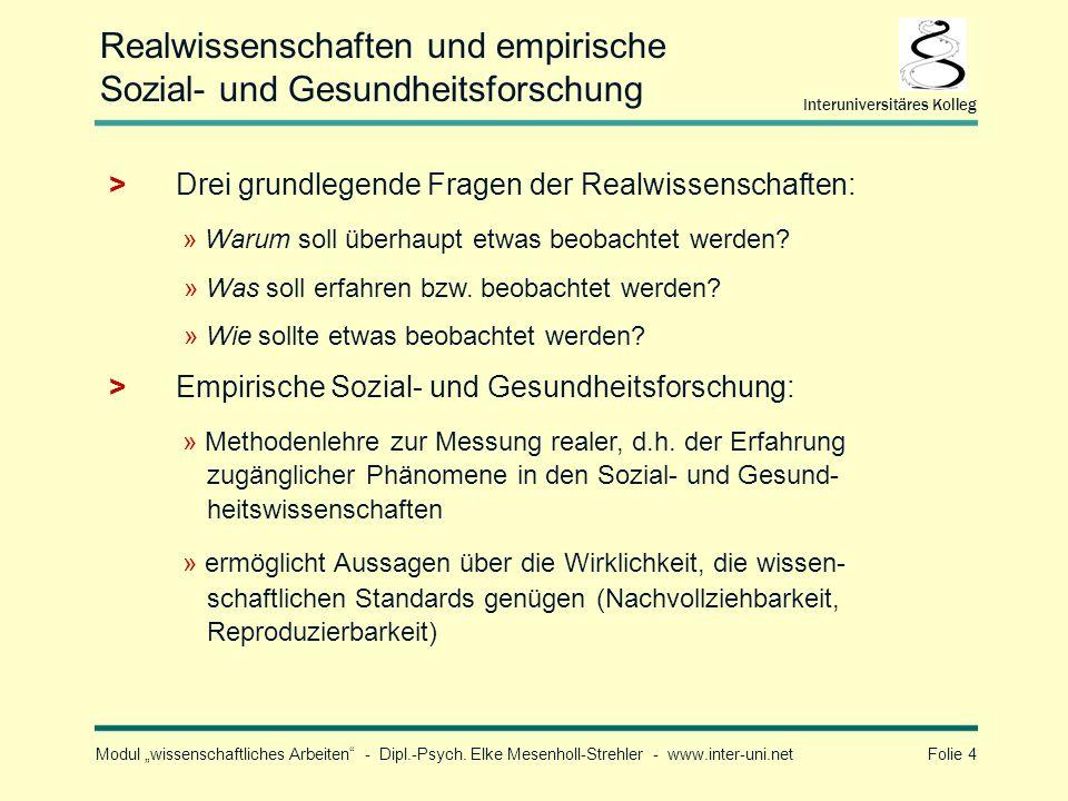 Modul wissenschaftliches Arbeiten - Dipl.-Psych. Elke Mesenholl-Strehler - www.inter-uni.net Folie 4 Interuniversitäres Kolleg Realwissenschaften und