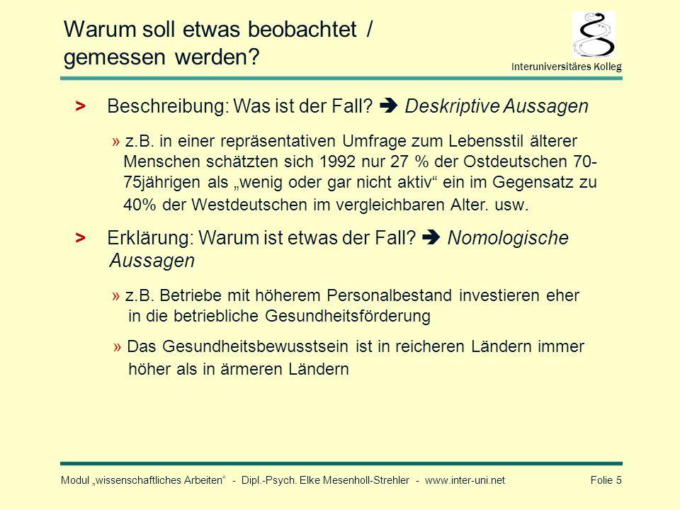 Modul wissenschaftliches Arbeiten - Dipl.-Psych. Elke Mesenholl-Strehler - www.inter-uni.net Folie 5 Interuniversitäres Kolleg Warum soll etwas beobac