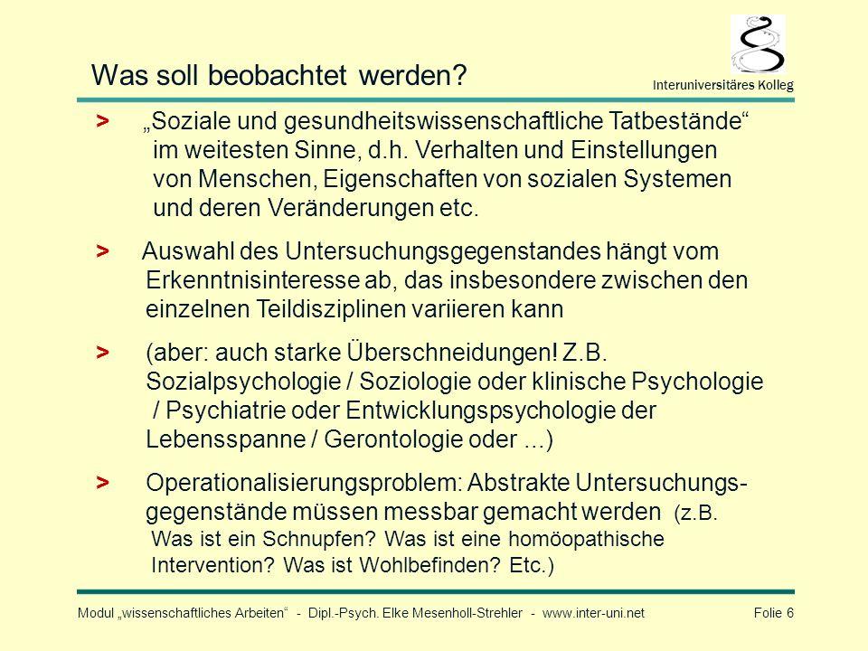 Modul wissenschaftliches Arbeiten - Dipl.-Psych. Elke Mesenholl-Strehler - www.inter-uni.net Folie 6 Interuniversitäres Kolleg Was soll beobachtet wer