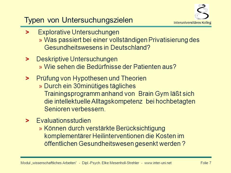 Modul wissenschaftliches Arbeiten - Dipl.-Psych. Elke Mesenholl-Strehler - www.inter-uni.net Folie 7 Interuniversitäres Kolleg Typen von Untersuchungs