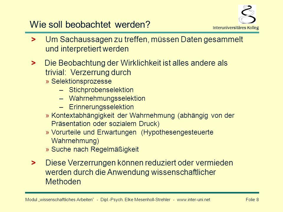 Modul wissenschaftliches Arbeiten - Dipl.-Psych. Elke Mesenholl-Strehler - www.inter-uni.net Folie 8 Interuniversitäres Kolleg Wie soll beobachtet wer