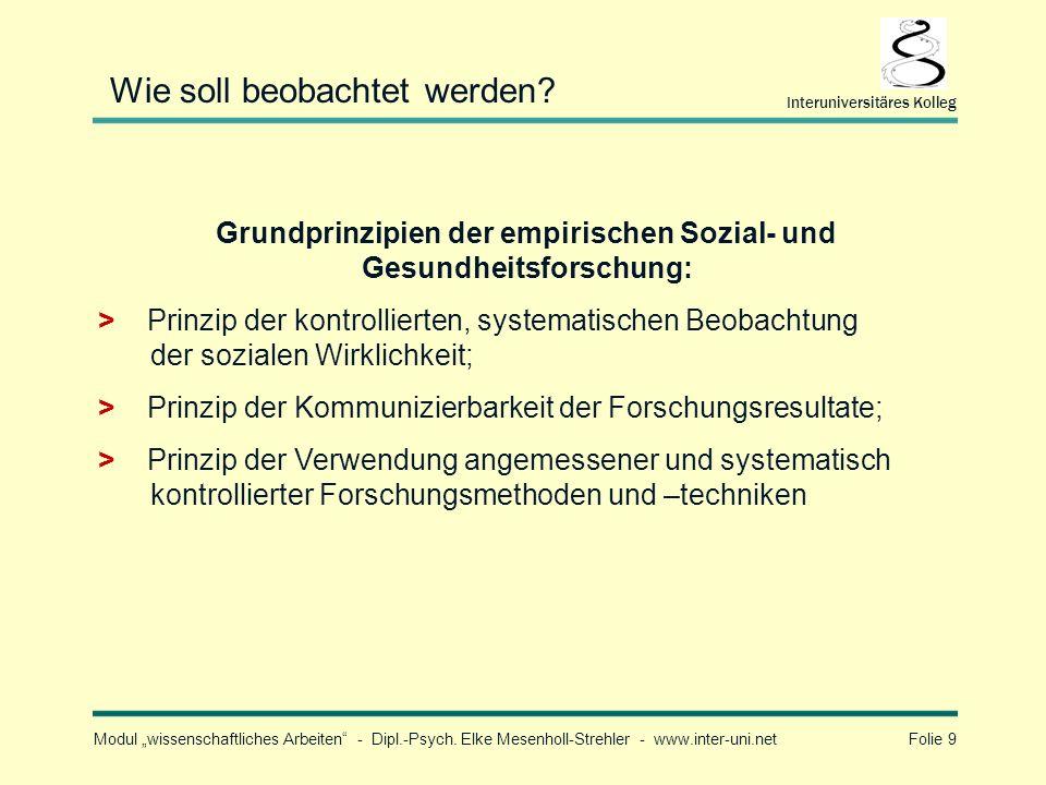 Modul wissenschaftliches Arbeiten - Dipl.-Psych. Elke Mesenholl-Strehler - www.inter-uni.net Folie 9 Interuniversitäres Kolleg Wie soll beobachtet wer