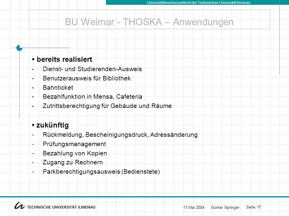 Universitätsrechenzentrum der Technischen Universität Ilmenau 11.Mai 2004Günter Springer Seite 17 BU Weimar - THOSKA – Anwendungen bereits realisiert
