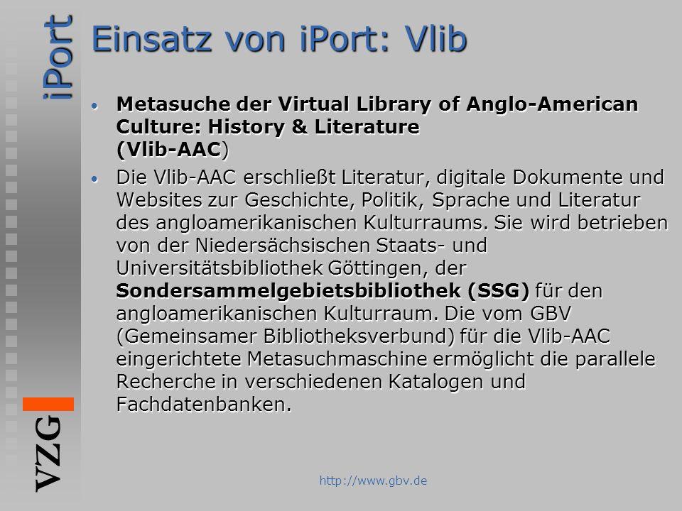 iPort VZG http://www.gbv.de Einsatz von iPort: Vlib Metasuche der Virtual Library of Anglo-American Culture: History & Literature (Vlib-AAC) Metasuche