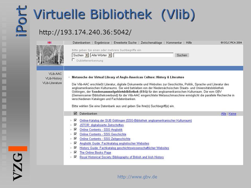 iPort VZG http://www.gbv.de Virtuelle Bibliothek (Vlib) http://193.174.240.36:5042/