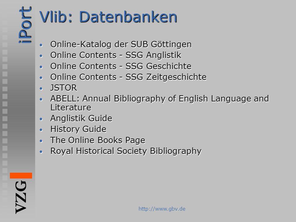 iPort VZG http://www.gbv.de Vlib: Datenbanken Online-Katalog der SUB Göttingen Online-Katalog der SUB Göttingen Online Contents - SSG Anglistik Online