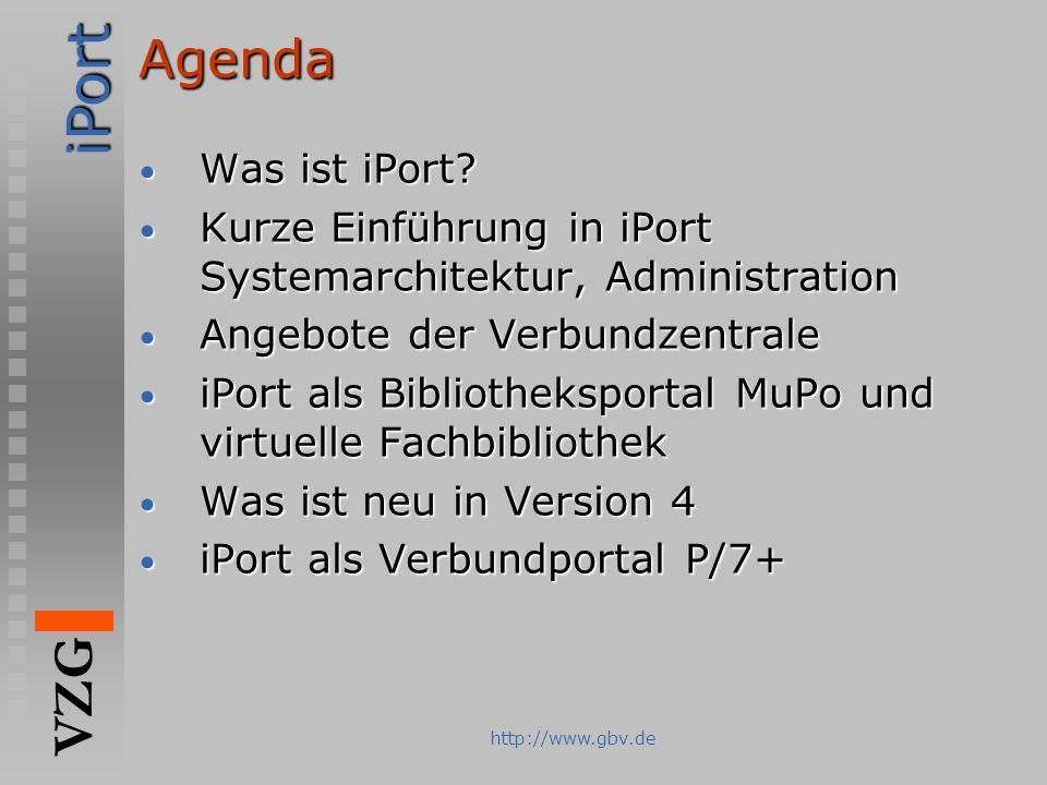 iPort VZG http://www.gbv.deAgenda Was ist iPort? Was ist iPort? Kurze Einführung in iPort Systemarchitektur, Administration Kurze Einführung in iPort