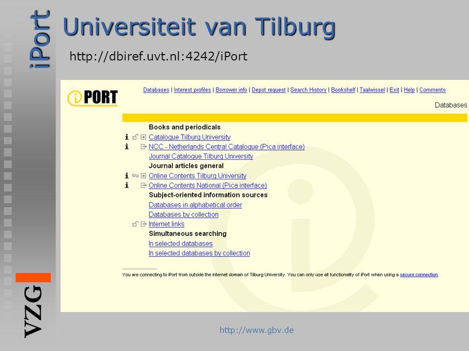 iPort VZG http://www.gbv.de Universiteit van Tilburg http://dbiref.uvt.nl:4242/iPort