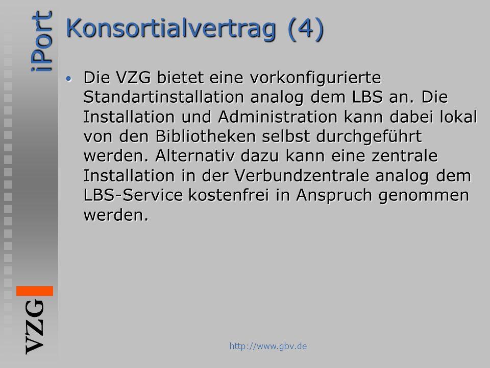 iPort VZG http://www.gbv.de Konsortialvertrag (4) Die VZG bietet eine vorkonfigurierte Standartinstallation analog dem LBS an. Die Installation und Ad