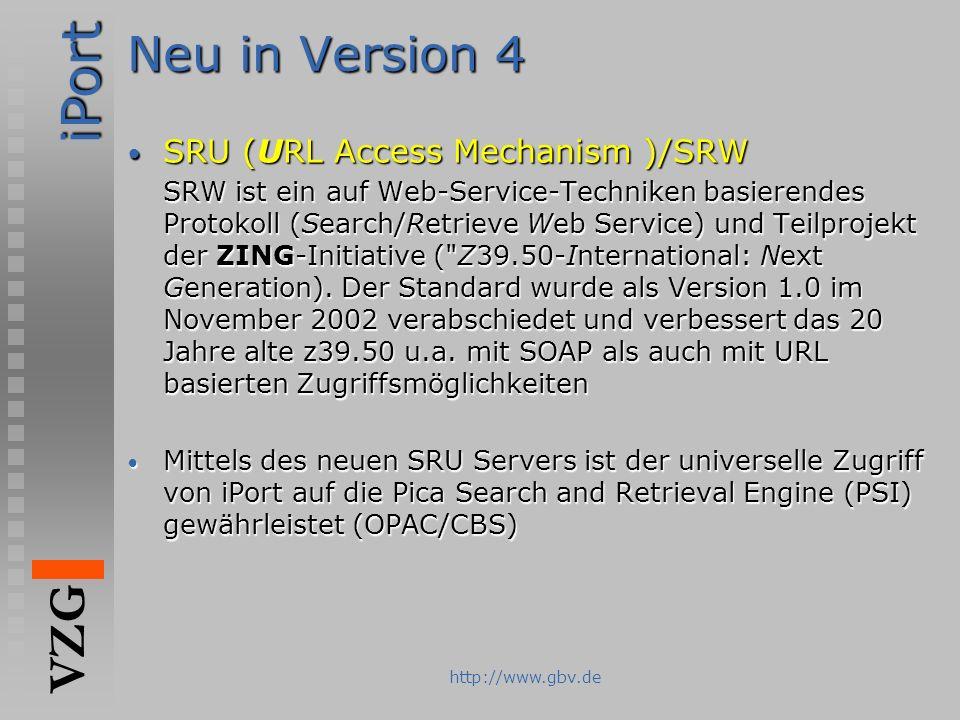 iPort VZG http://www.gbv.de Neu in Version 4 SRU (URL Access Mechanism )/SRW SRU (URL Access Mechanism )/SRW SRW ist ein auf Web-Service-Techniken bas