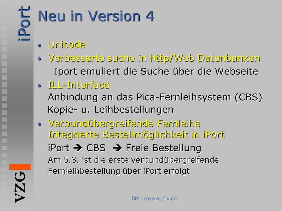 iPort VZG http://www.gbv.de Neu in Version 4 Unicode Unicode Verbesserte suche in http/Web Datenbanken Verbesserte suche in http/Web Datenbanken Iport