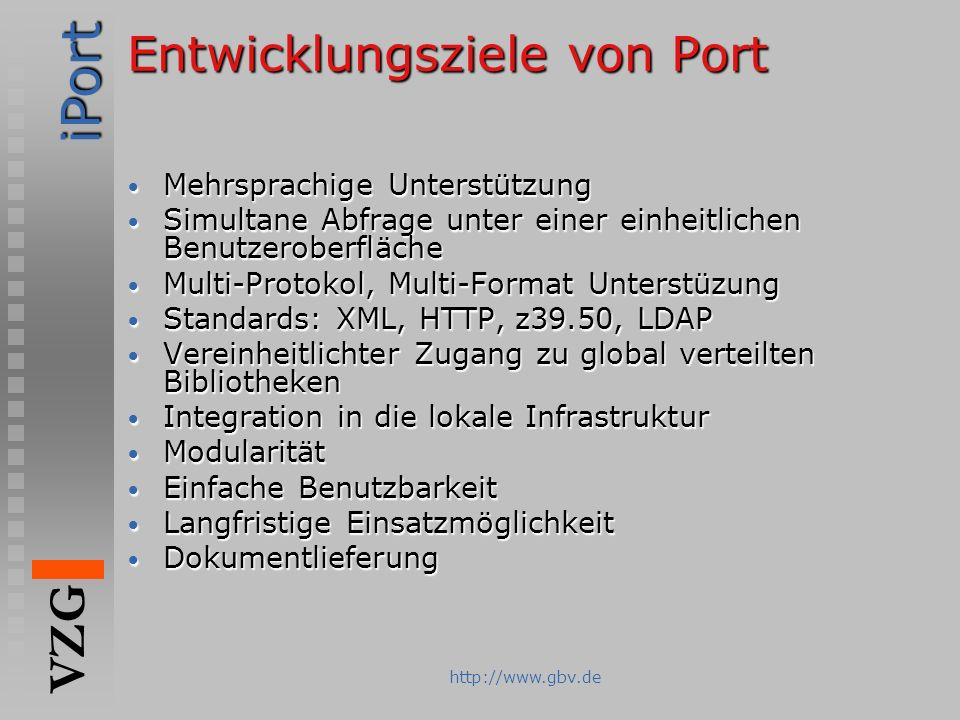 iPort VZG http://www.gbv.de System Architektur (Basis Module) iPort Broker Users Web Browser HTTP post transaction.