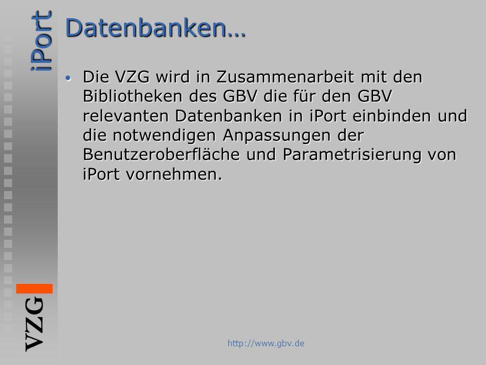 iPort VZG http://www.gbv.deDatenbanken… Die VZG wird in Zusammenarbeit mit den Bibliotheken des GBV die für den GBV relevanten Datenbanken in iPort ei