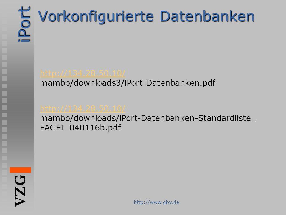 iPort VZG http://www.gbv.de Vorkonfigurierte Datenbanken http://134.28.50.10/ mambo/downloads3/iPort-Datenbanken.pdf http://134.28.50.10/ mambo/downlo