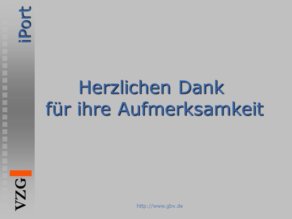 iPort VZG http://www.gbv.de Herzlichen Dank für ihre Aufmerksamkeit für ihre Aufmerksamkeit