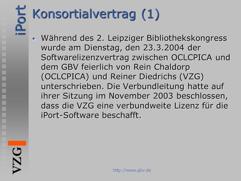 iPort VZG http://www.gbv.de Konsortialvertrag (1) Während des 2. Leipziger Bibliothekskongress wurde am Dienstag, den 23.3.2004 der Softwarelizenzvert