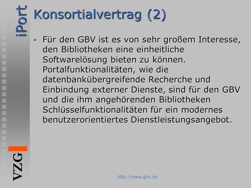iPort VZG http://www.gbv.de Konsortialvertrag (2) Für den GBV ist es von sehr großem Interesse, den Bibliotheken eine einheitliche Softwarelösung biet