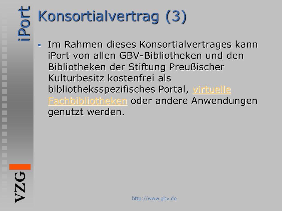 iPort VZG http://www.gbv.de Konsortialvertrag (3) Im Rahmen dieses Konsortialvertrages kann iPort von allen GBV-Bibliotheken und den Bibliotheken der
