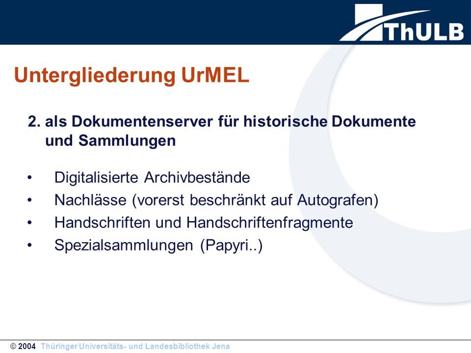 Vortragsgliederung 1.UrMEL 2.Entwicklungsstand DBT 3.Life-Präsentation © 2004 Thüringer Universitäts- und Landesbibliothek Jena