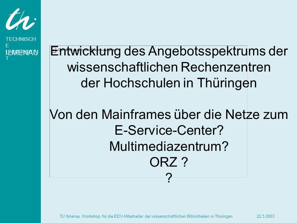 TECHNISCH E UNIVERSITÄ T ILMENAU 22.5.2003TU Ilmenau Workshop für die EDV-Mitarbeiter der wissenschaftlichen Bibliotheken in Thüringen Entwicklung des