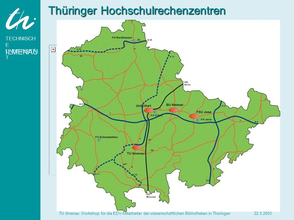 TECHNISCH E UNIVERSITÄ T ILMENAU 22.5.2003TU Ilmenau Workshop für die EDV-Mitarbeiter der wissenschaftlichen Bibliotheken in Thüringen Thüringer Hochs